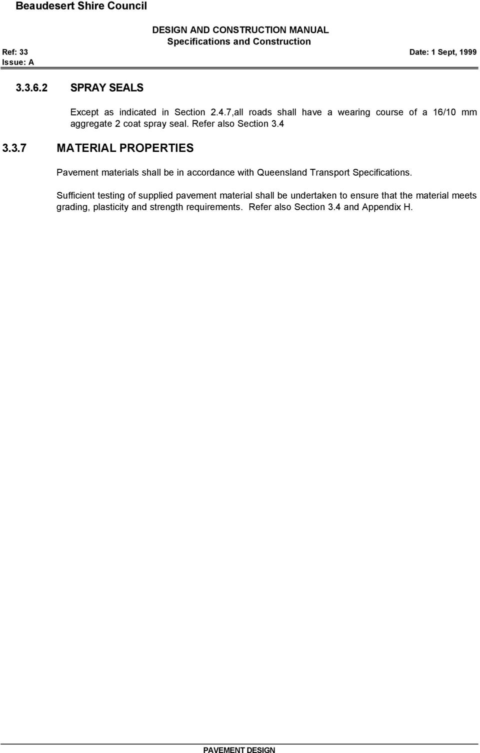 4 3.3.7 MATERIAL PROPERTIES Pavement materials shall be in accordance with Queensland Transport Specifications.