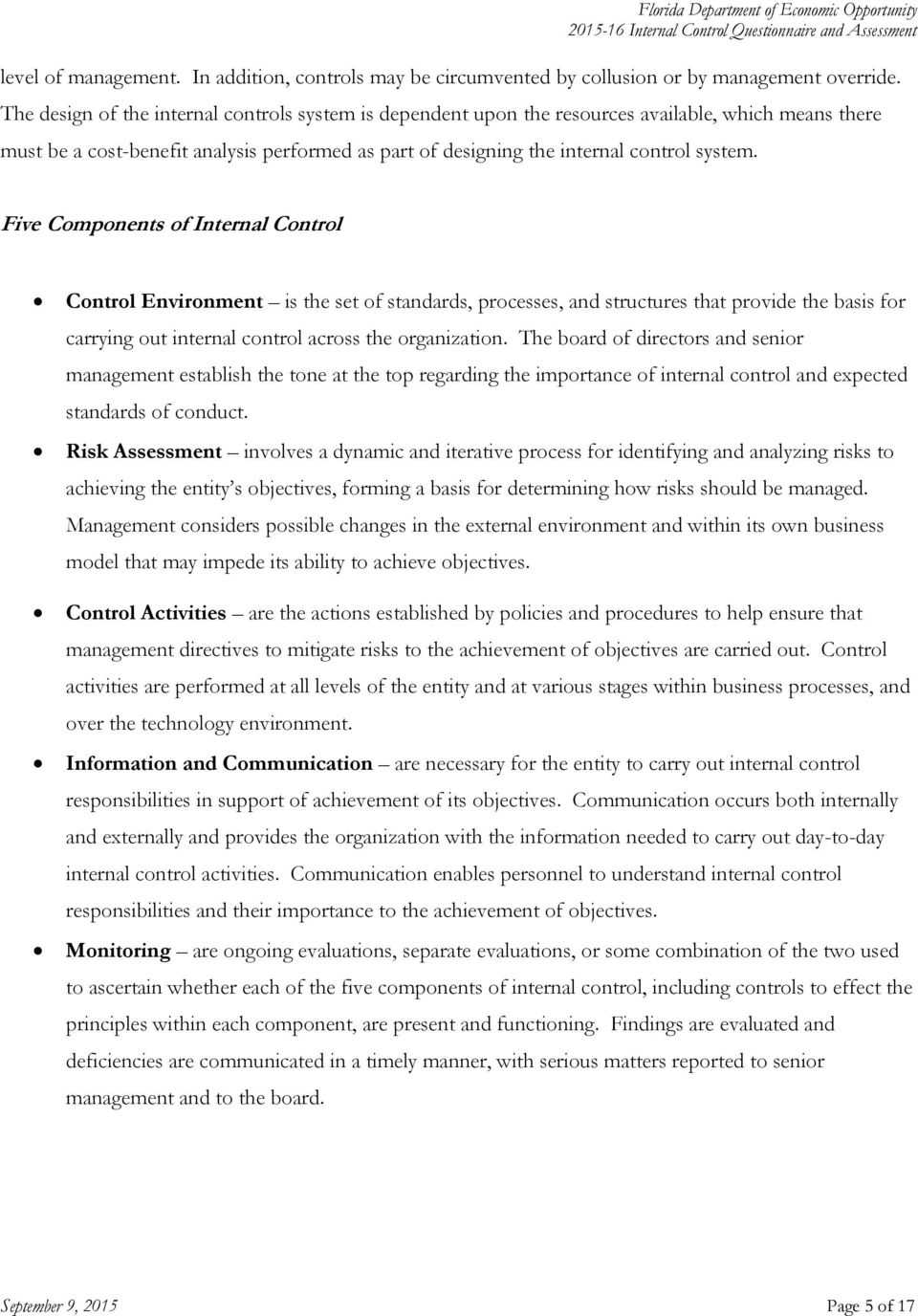 Five Components of Internal Control Control Environment is the set of standards, processes, and structures that provide the basis for carrying out internal control across the organization.
