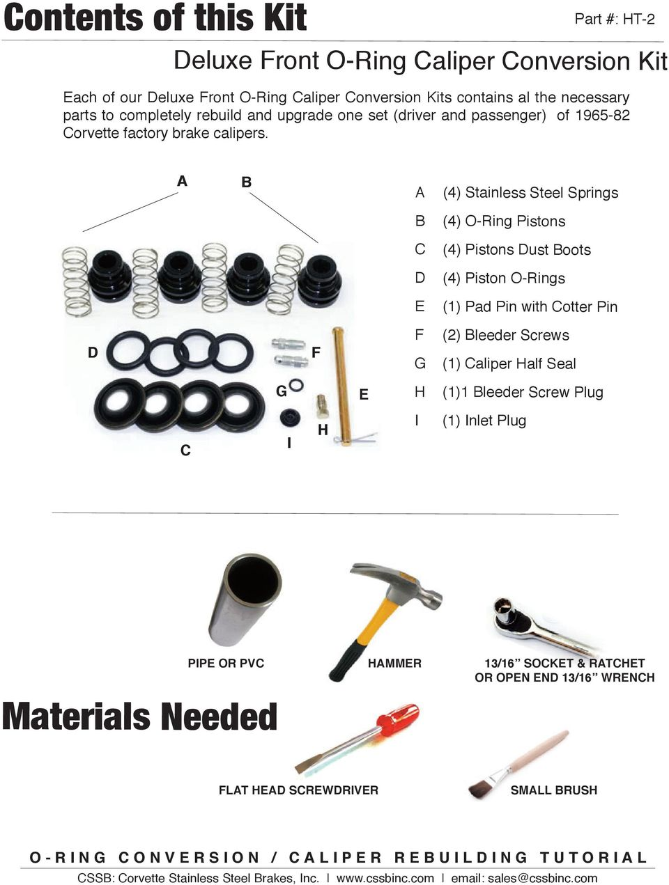 a b A (4) Stainless Steel Springs B (4) O-Ring Pistons C (4) Pistons Dust Boots D (4) Piston O-Rings E (1) Pad Pin with Cotter Pin d F F (2) Bleeder Screws