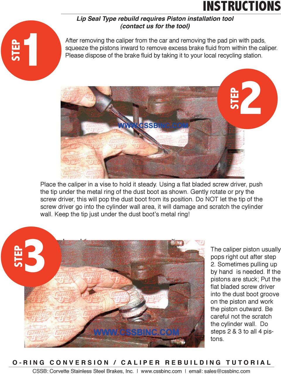 Using a flat bladed screw driver, push the tip under the metal ring of the dust boot as shown. Gently rotate or pry the screw driver, this will pop the dust boot from its position.