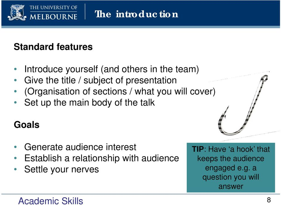 body of the talk Goals Generate audience interest Establish a relationship with audience