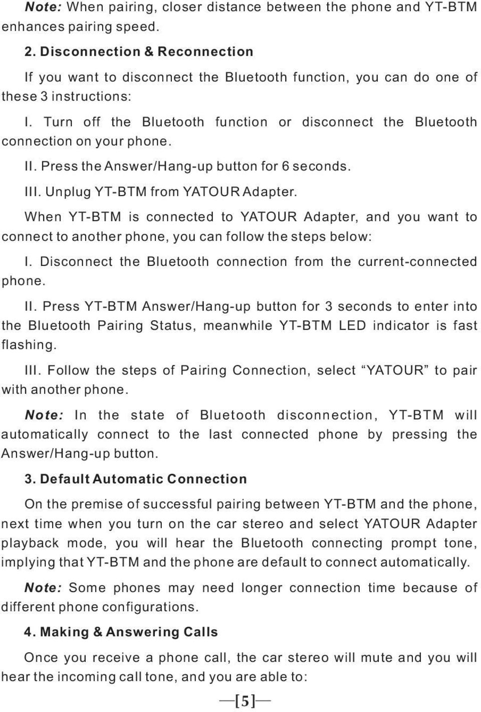Turn off the Bluetooth function or disconnect the Bluetooth connection on your phone. II. Press the Answer/Hang-up button for 6 seconds. III. Unplug YT-BTM from YATOUR Adapter.