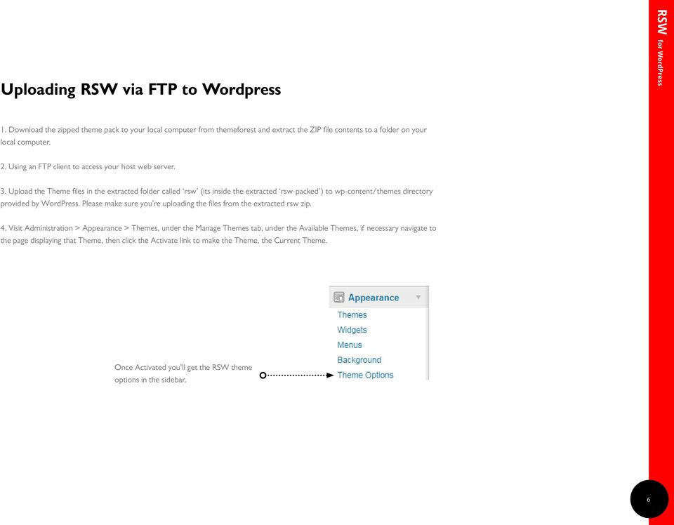Upload the Theme files in the extracted folder called rsw (its inside the extracted rsw-packed ) to wp-content/themes directory provided by WordPress.
