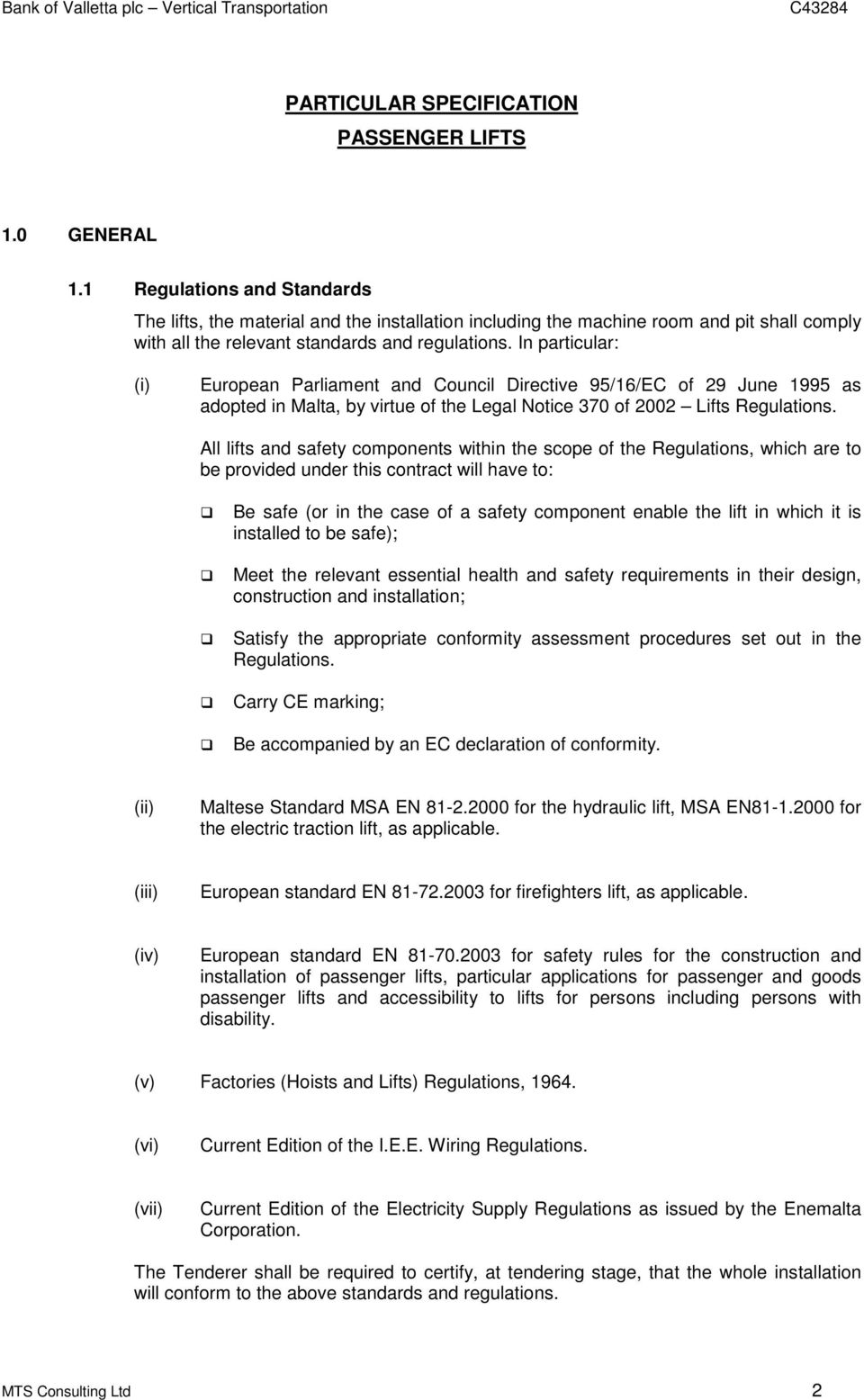 In particular: (i) European Parliament and Council Directive 95/16/EC of 29 June 1995 as adopted in Malta, by virtue of the Legal Notice 370 of 2002 Lifts Regulations.