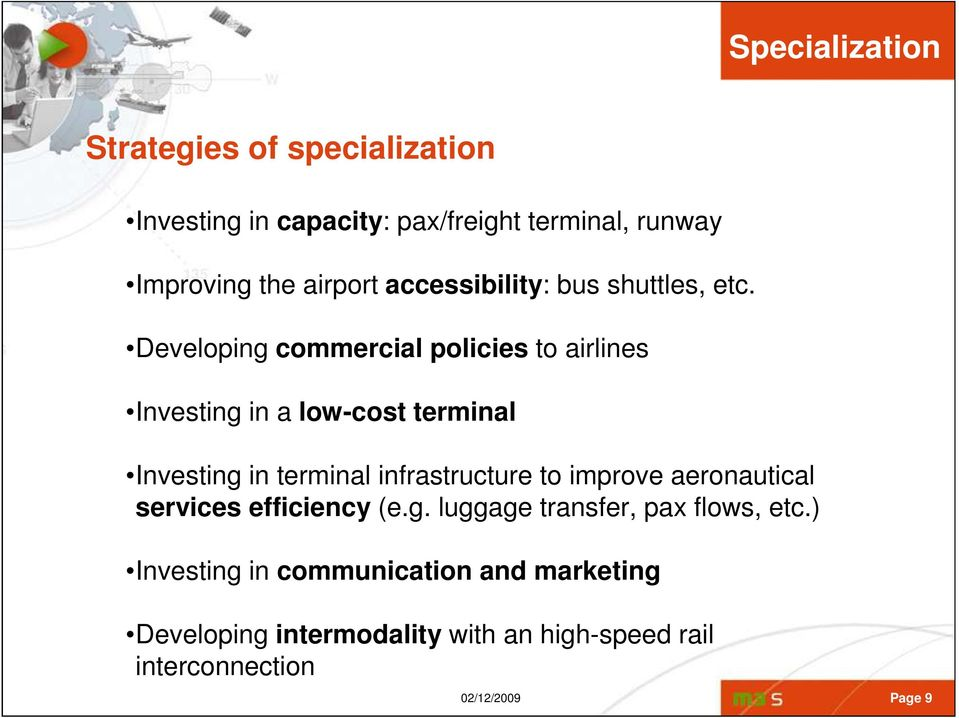 Developing commercial policies to airlines Investing in a low-cost terminal Investing in terminal infrastructure to