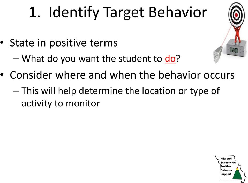 Consider where and when the behavior occurs This