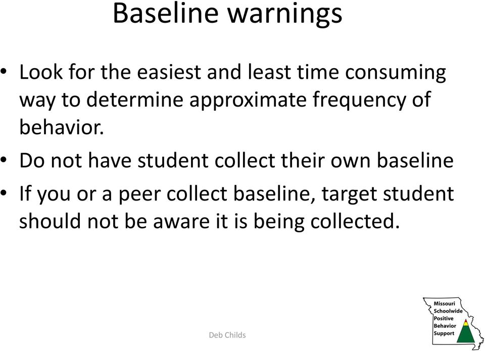 Do not have student collect their own baseline If you or a peer