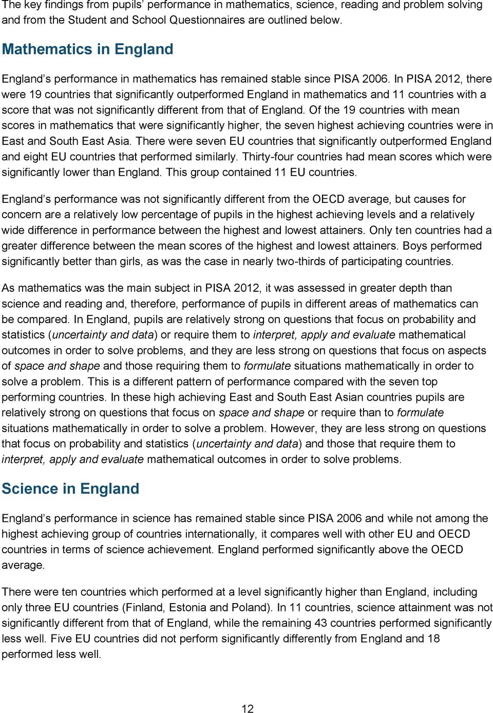 In PISA 2012, there were 19 countries that significantly outperformed England in mathematics and 11 countries with a score that was not significantly different from that of England.
