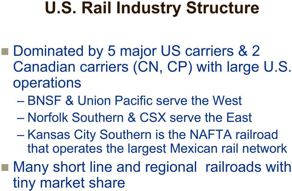 operations BNSF & Union Pacific serve the West Norfolk Southern & CSX serve the East