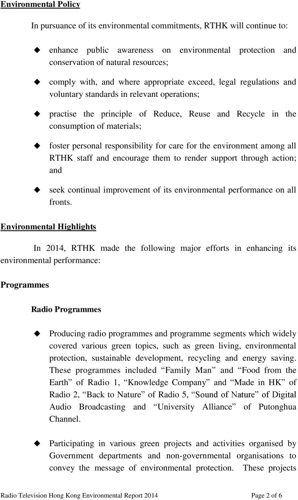 responsibility for care for the environment among all RTHK staff and encourage them to render support through action; and seek continual improvement of its environmental performance on all fronts.