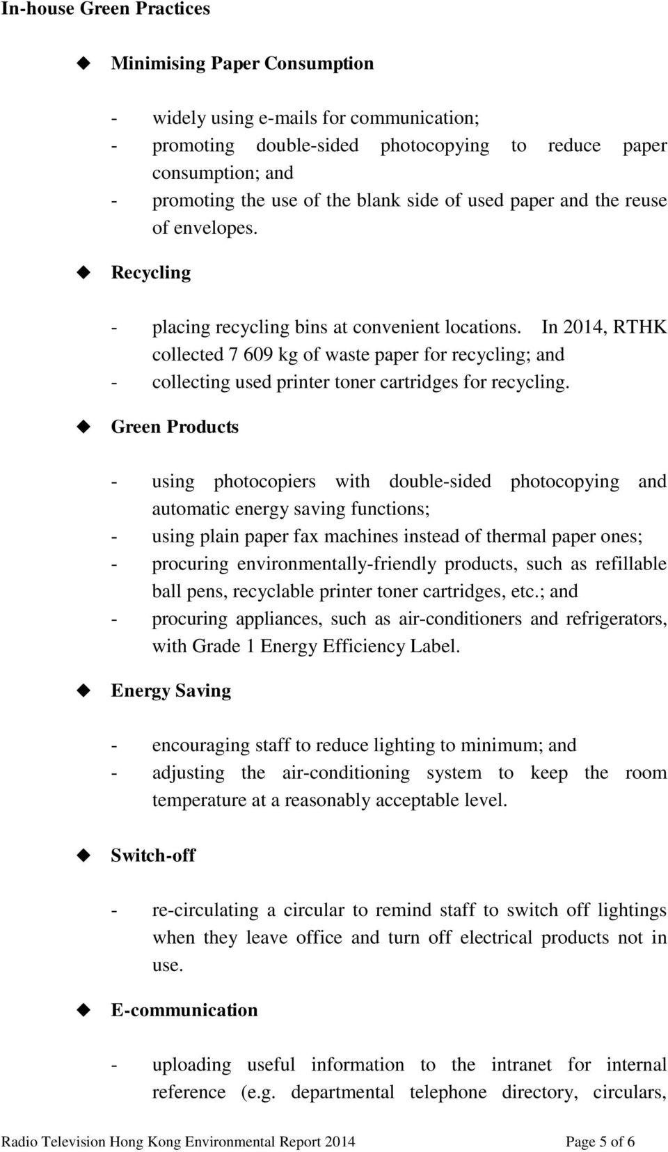 In 2014, RTHK collected 7 609 kg of waste paper for recycling; and - collecting used printer toner cartridges for recycling.