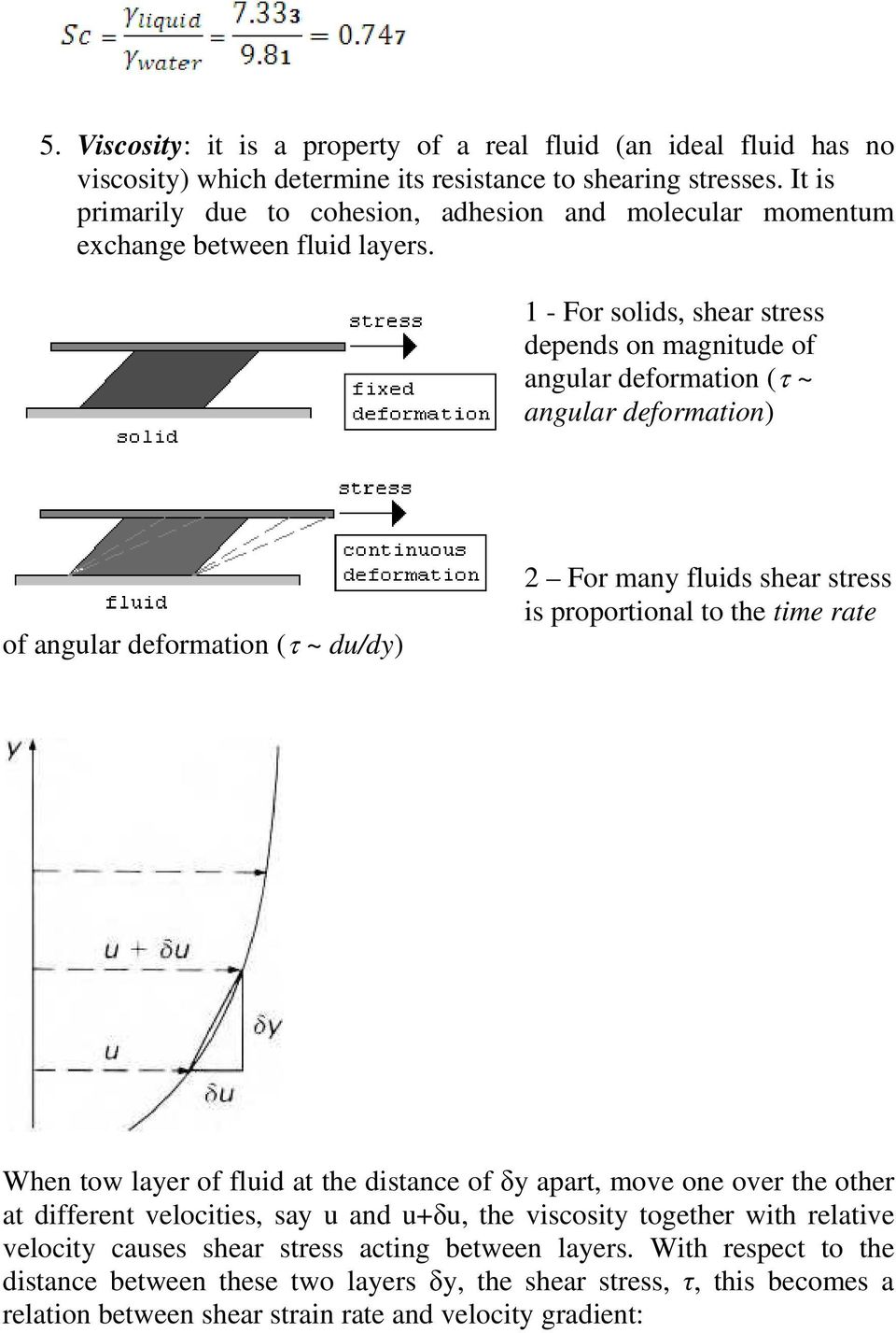 1 - For solids, shear stress depends on magnitude of angular deformation (τ ~ angular deformation) of angular deformation (τ ~ du/dy) 2 For many fluids shear stress is proportional to the time