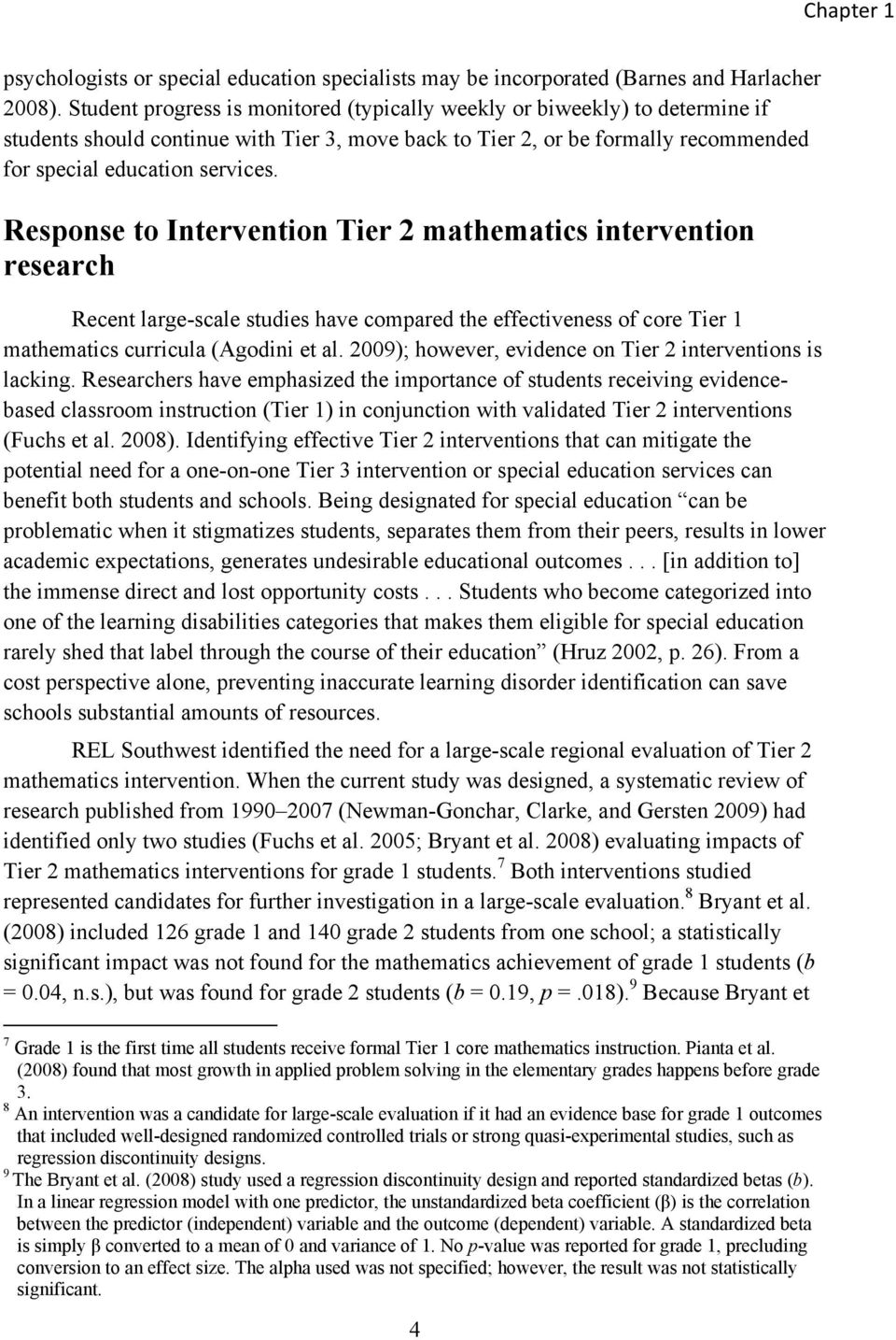 Response to Intervention Tier 2 mathematics intervention research Recent large-scale studies have compared the effectiveness of core Tier 1 mathematics curricula (Agodini et al.