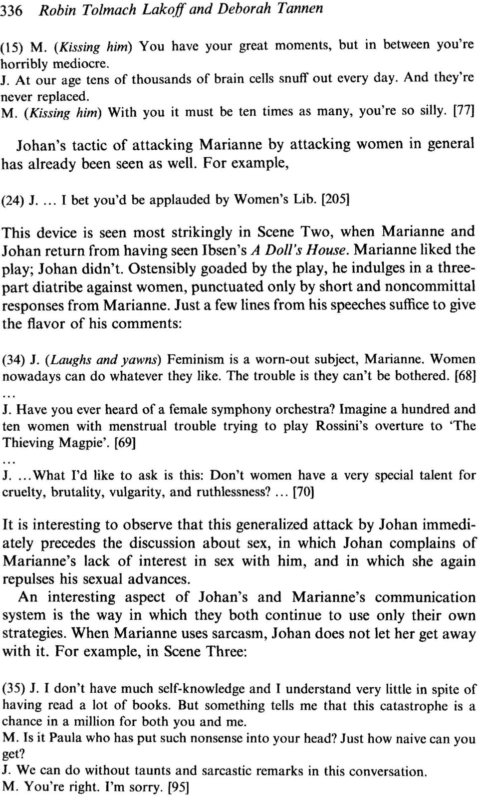 [77] Johan's tactic of attacking Marianne by attacking women in general has already been seen as well. For example, (24) J... I bet you'd be applauded by Women's Lib.