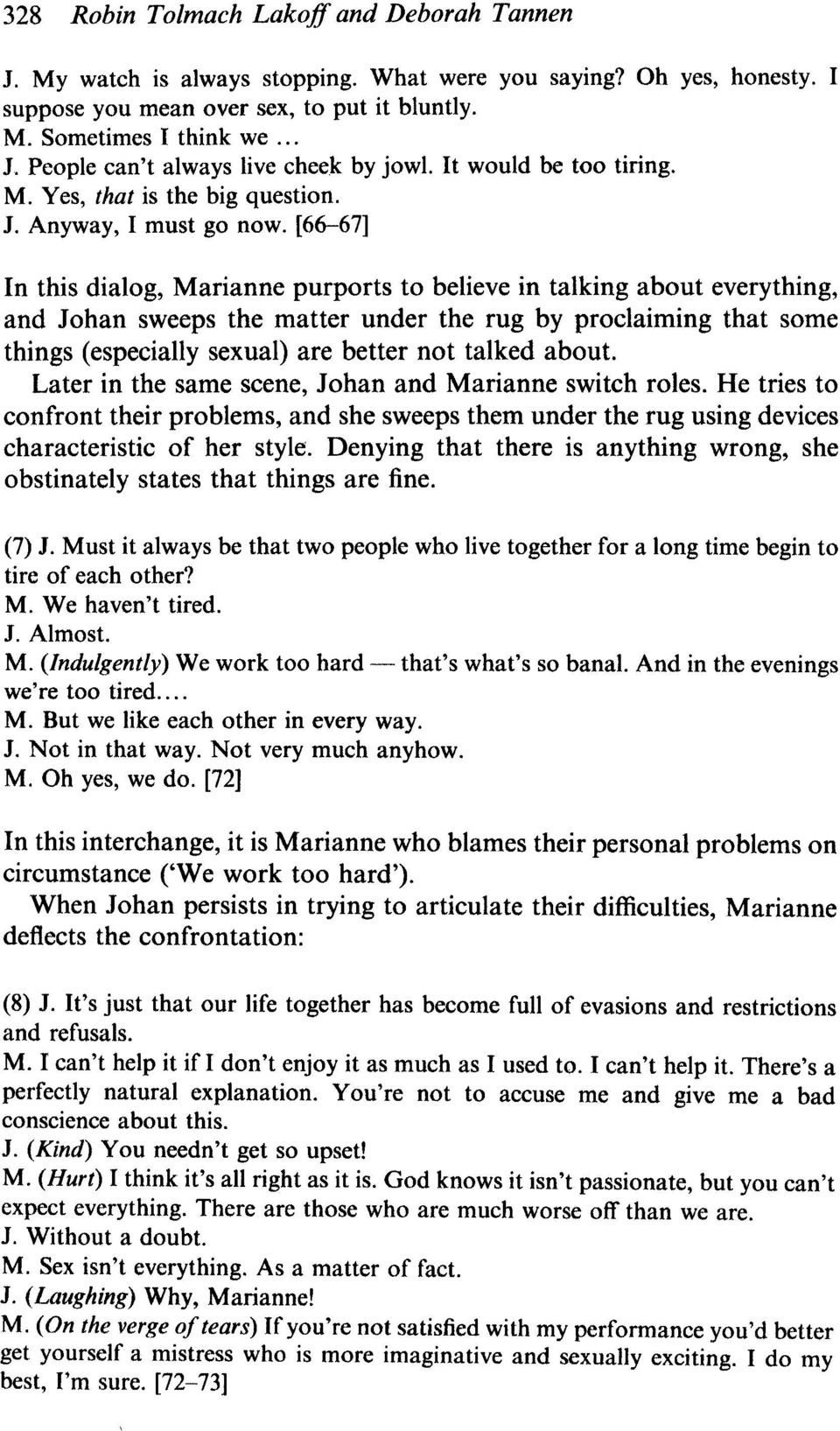 [66-67] In this dialog, Marianne purports to believe in talking about everything, and Johan sweeps the matter under the rug by proclaiming that some things (especially sexual) are better not talked