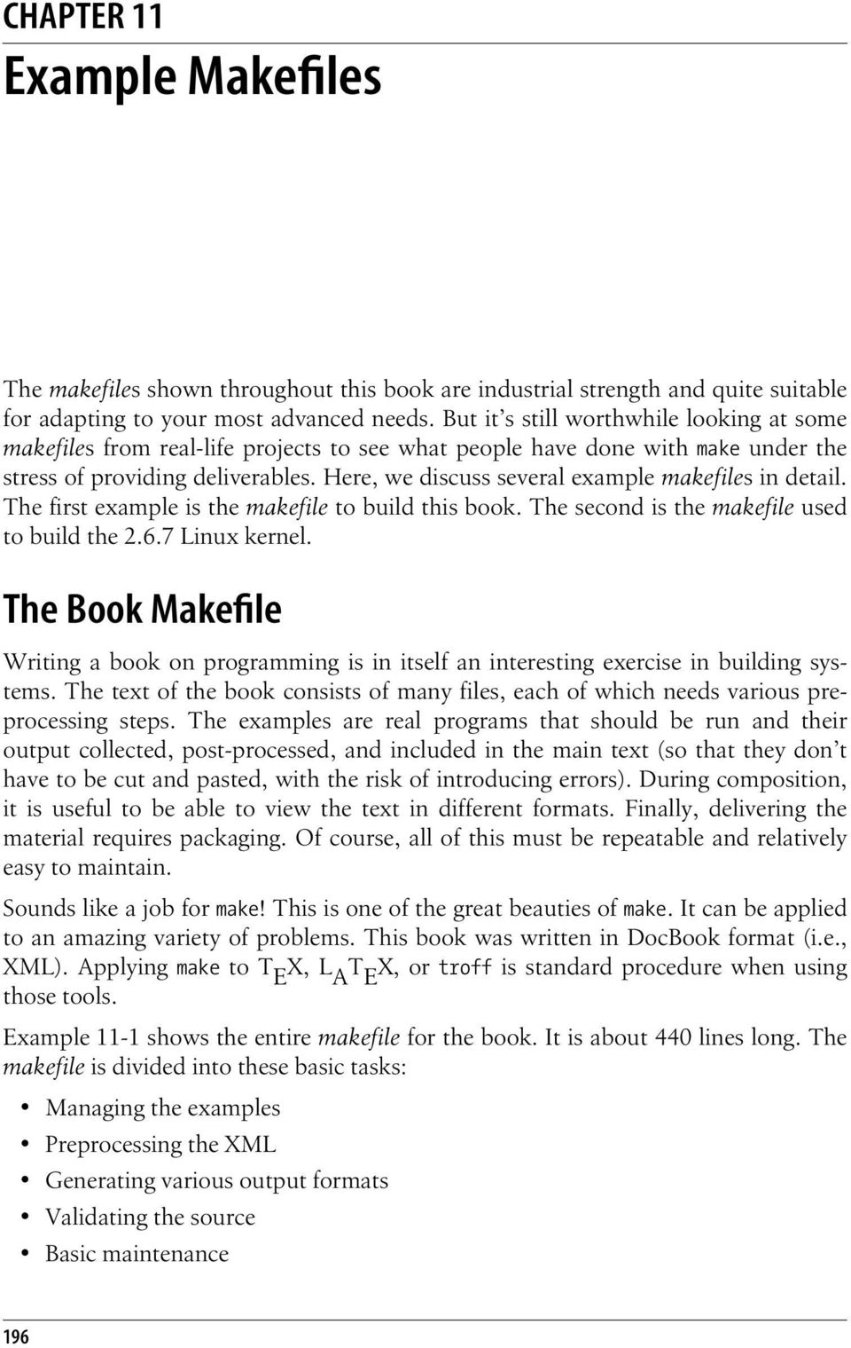 Here, we discuss several example makefiles in detail. The first example is the makefile to build this book. The second is the makefile used to build the 2.6.7 Linux kernel.