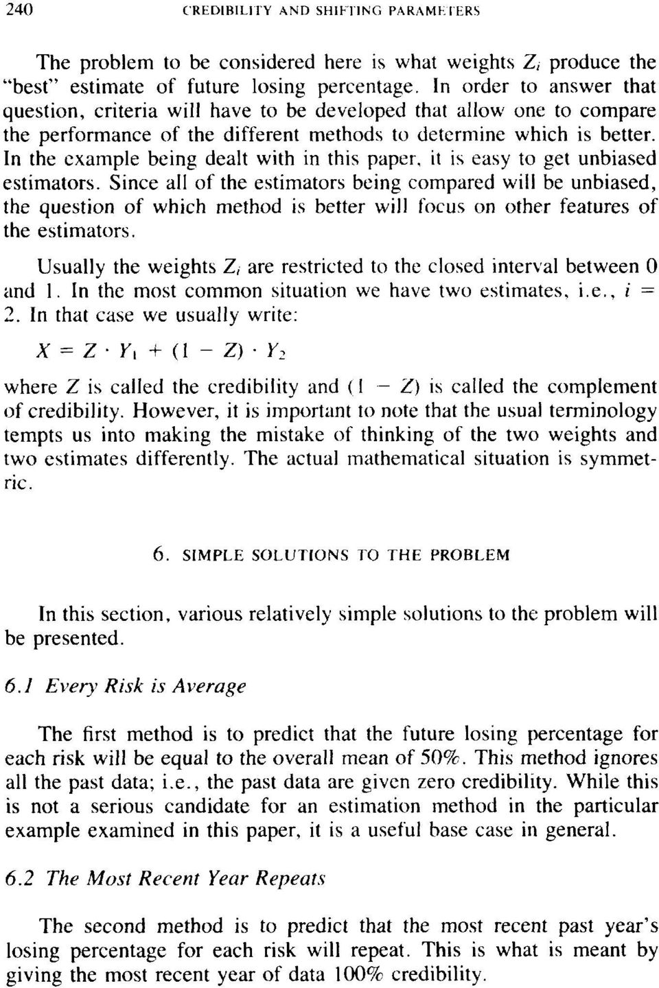In the example being dealt with in this paper, it is easy to get unbiased estimators.