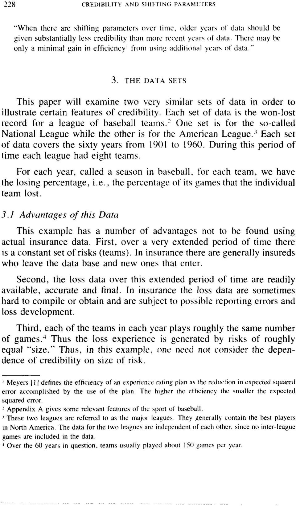 THE DATA SET-S This paper will examine two very similar sets of data in order to illustrate certain features of credibility. Each set of data is the won-lost record for a league of baseball teams.