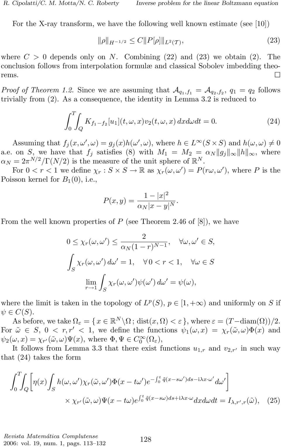As a consequence, the identity in Lemma 3.2 is reduced to T K f1 f 2 [u 1 ](t, ω, x)v 2 (t, ω, x) dxdωdt =. (24) Assuming that f j (x, ω,ω)=g j (x)h(ω,ω), where h L (S S) andh(ω, ω) a.e. on S, wehavethatf j satisfies (8) with M 1 = M 2 = α N g j h, where α N =2π N/2 /Γ(N/2) is the measure of the unit sphere of R N.