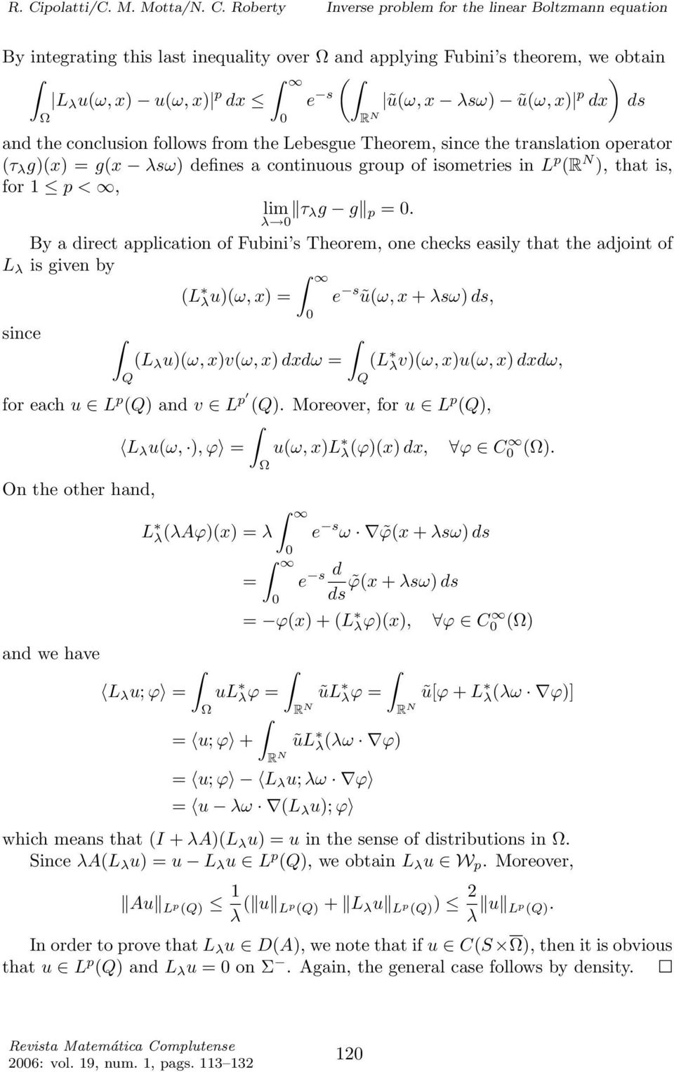 λ By a direct application of Fubini s Theorem, one checks easily that the adjoint of L λ is given by (L λu)(ω, x) = e s ũ(ω, x + λsω) ds, since (L λ u)(ω, x)v(ω, x) dxdω = (L λv)(ω, x)u(ω, x) dxdω,