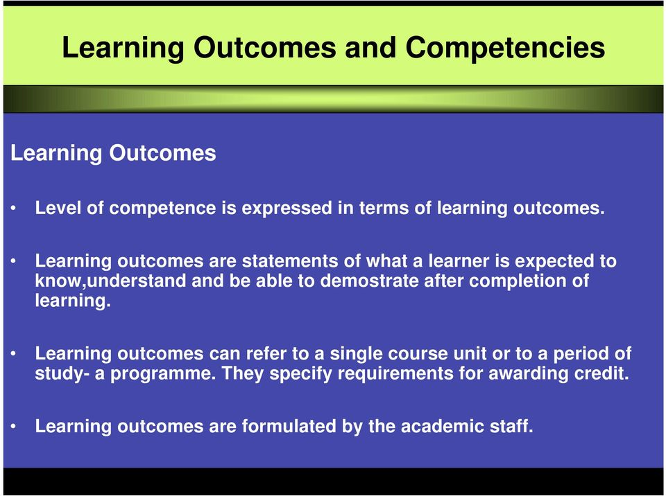 Learning outcomes are statements of what a learner is expected to know,underst be able to demostrate after