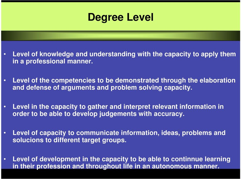 Level in the capacity to gather interpret relevant information in order to be able to develop judgements with accuracy.