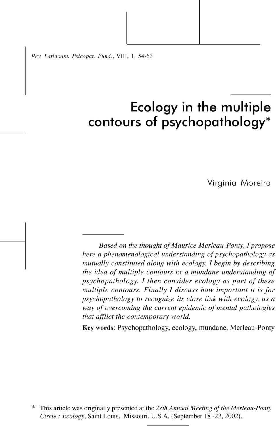 psychopathology as mutually constituted along with ecology. I begin by describing the idea of multiple contours or a mundane understanding of psychopathology.