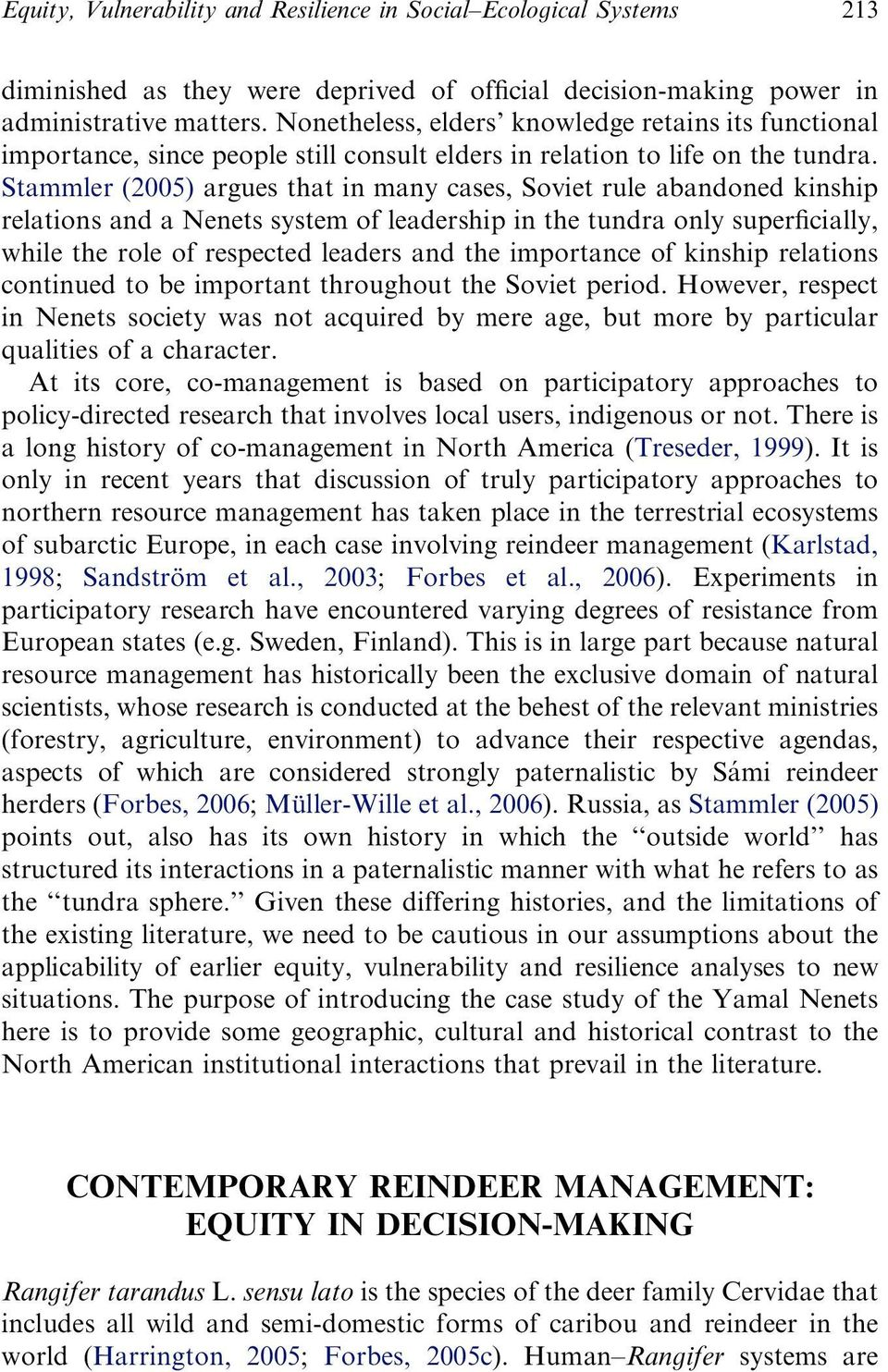 Stammler (2005) argues that in many cases, Soviet rule abandoned kinship relations and a Nenets system of leadership in the tundra only superficially, while the role of respected leaders and the