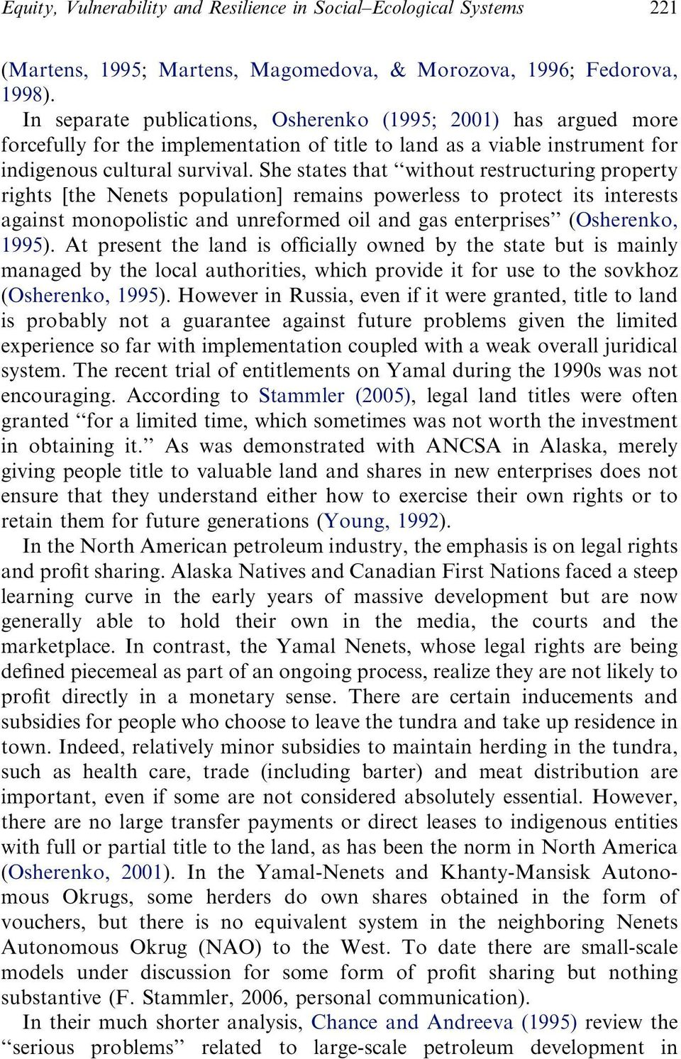 She states that without restructuring property rights [the Nenets population] remains powerless to protect its interests against monopolistic and unreformed oil and gas enterprises (Osherenko, 1995).