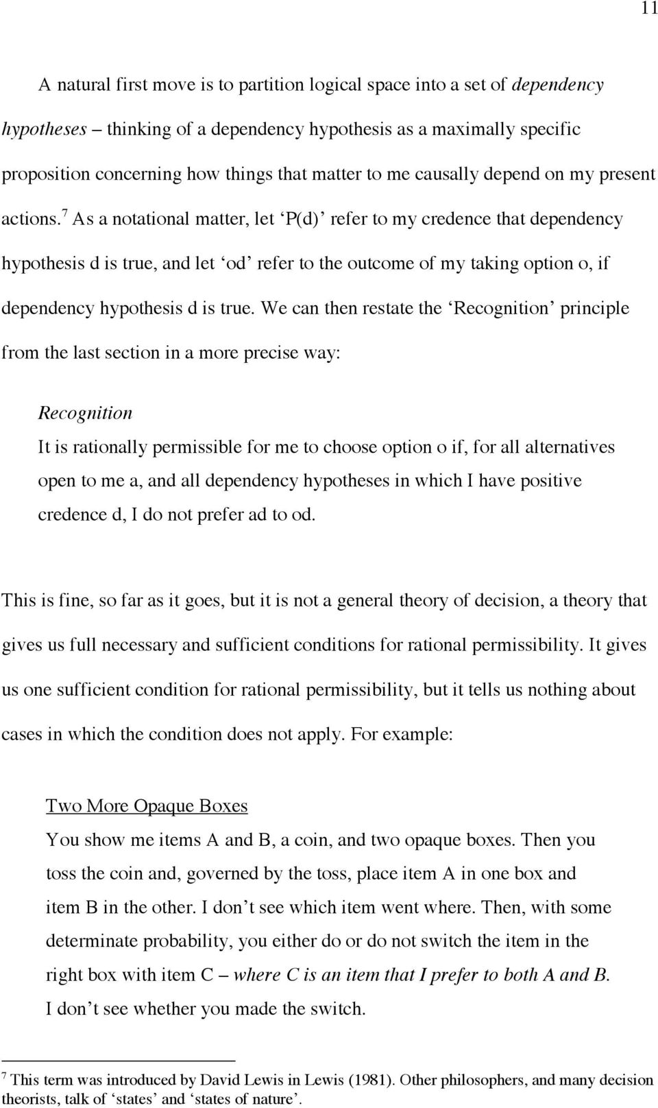 7 As a notational matter, let P(d) refer to my credence that dependency hypothesis d is true, and let od refer to the outcome of my taking option o, if dependency hypothesis d is true.