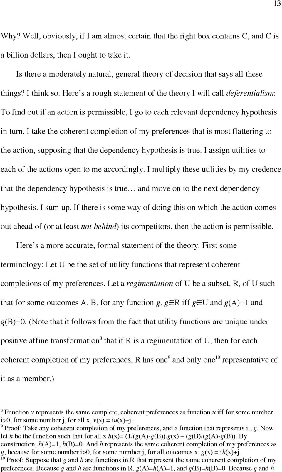 Here s a rough statement of the theory I will call deferentialism: To find out if an action is permissible, I go to each relevant dependency hypothesis in turn.