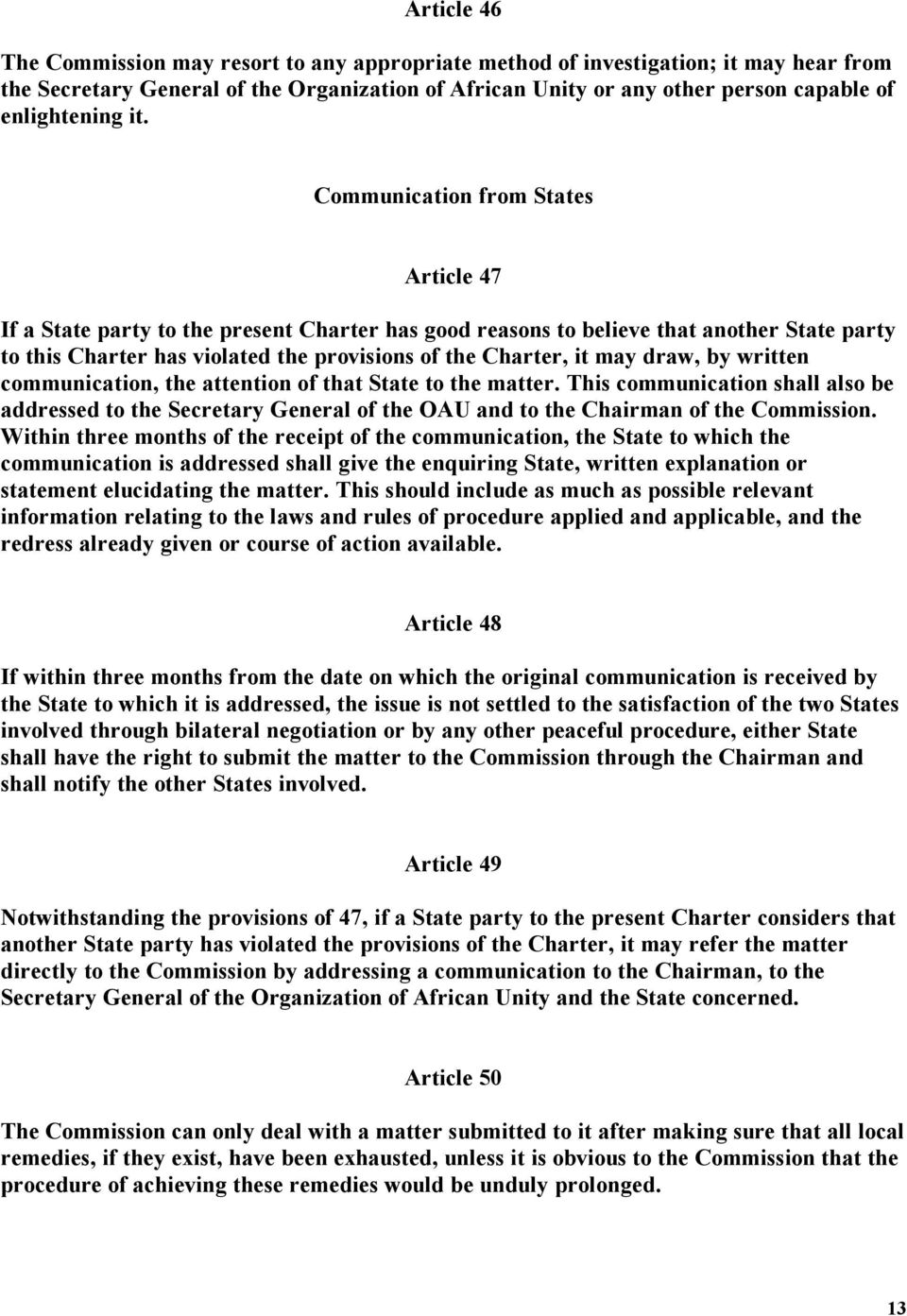 Communication from States Article 47 If a State party to the present Charter has good reasons to believe that another State party to this Charter has violated the provisions of the Charter, it may
