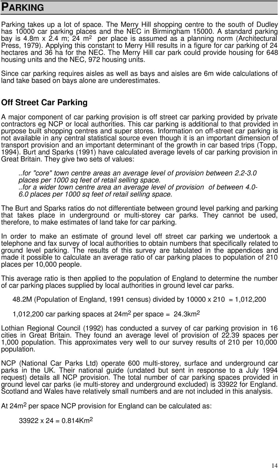 The Merry Hill car park could provide housing for 648 housing units and the NEC, 972 housing units.