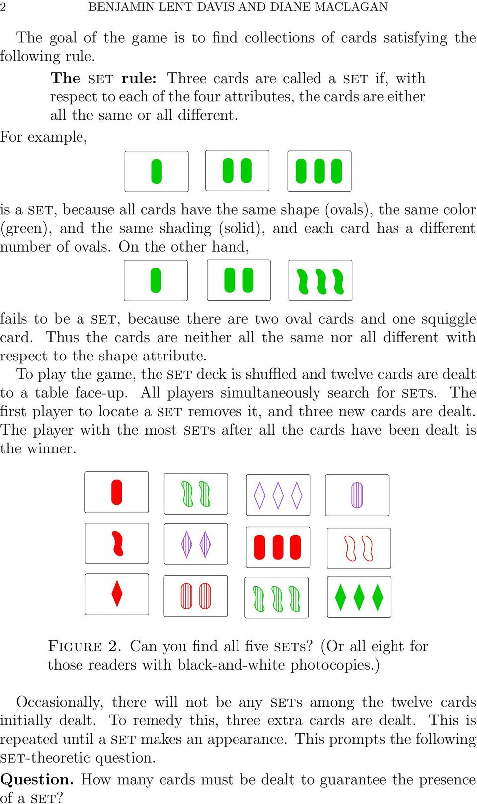 For example, is a set, because all cards have the same shape (ovals), the same color (green), and the same shading (solid), and each card has a different number of ovals.