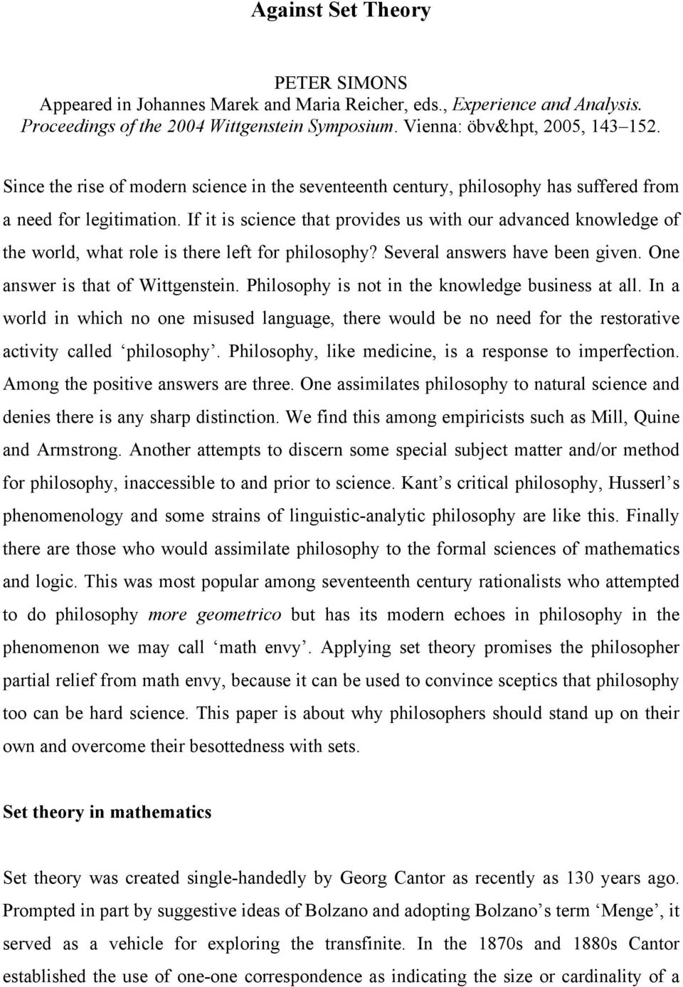 If it is science that provides us with our advanced knowledge of the world, what role is there left for philosophy? Several answers have been given. One answer is that of Wittgenstein.