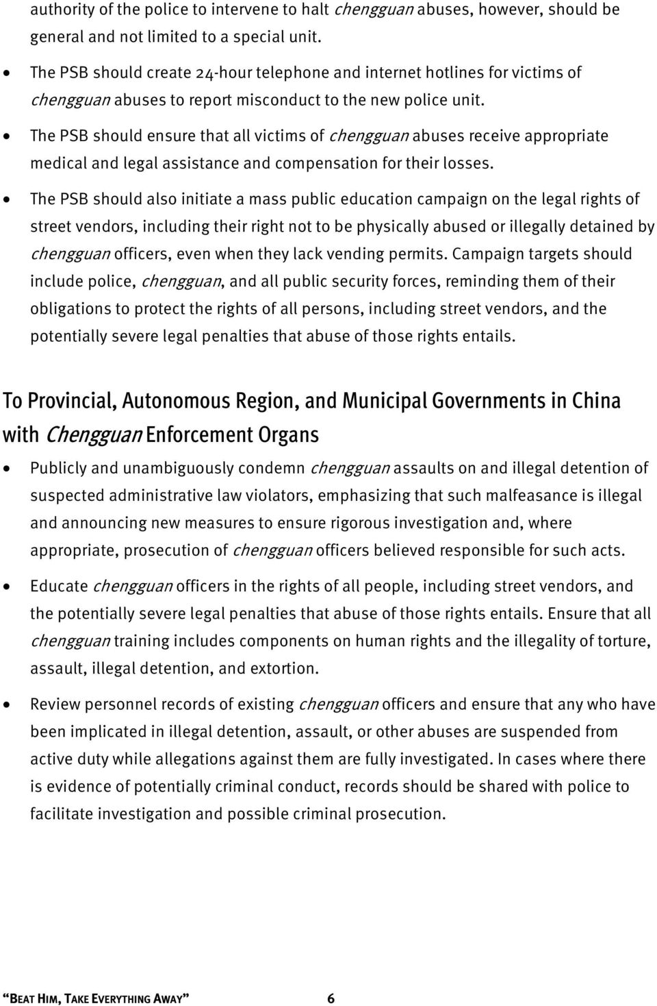 The PSB should ensure that all victims of chengguan abuses receive appropriate medical and legal assistance and compensation for their losses.
