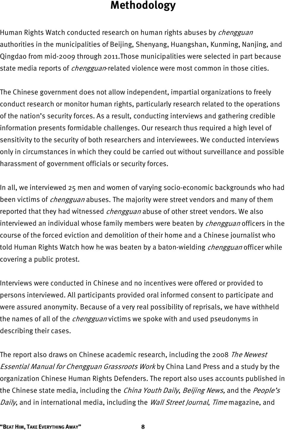 The Chinese government does not allow independent, impartial organizations to freely conduct research or monitor human rights, particularly research related to the operations of the nation s security