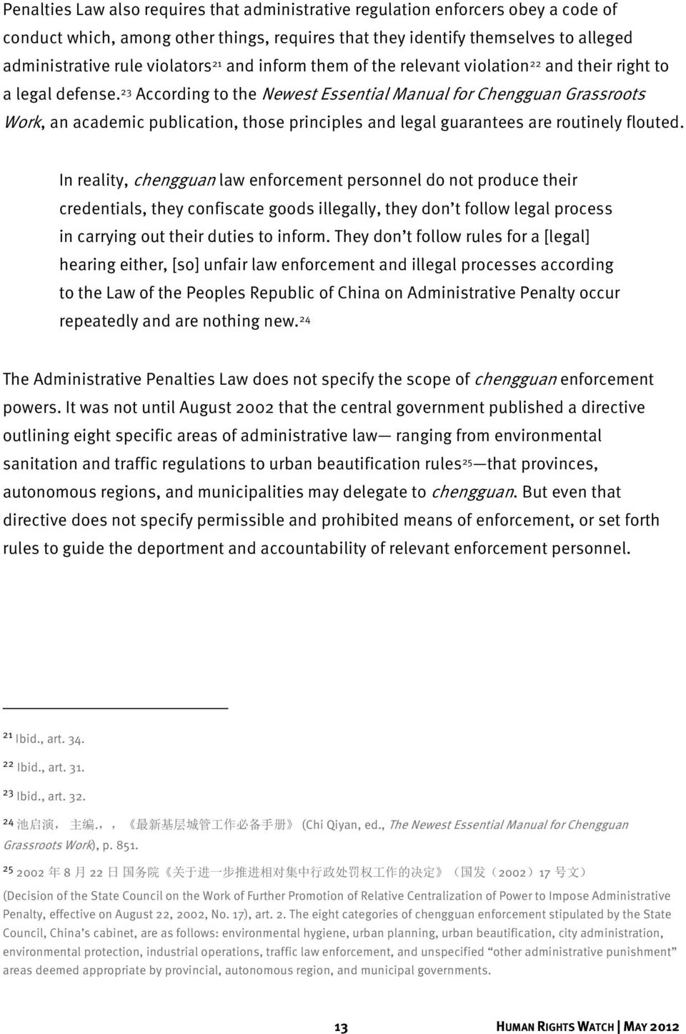 23 According to the Newest Essential Manual for Chengguan Grassroots Work, an academic publication, those principles and legal guarantees are routinely flouted.