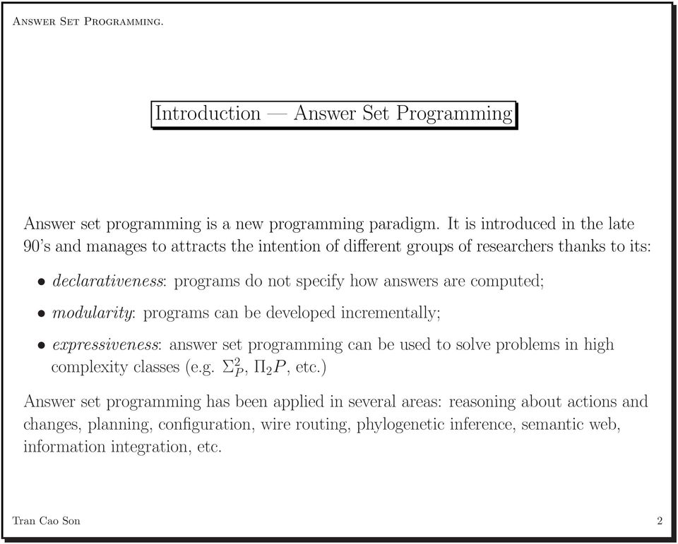 answers are computed; modularity: programs can be developed incrementally; expressiveness: answer set programming can be used to solve problems in high complexity