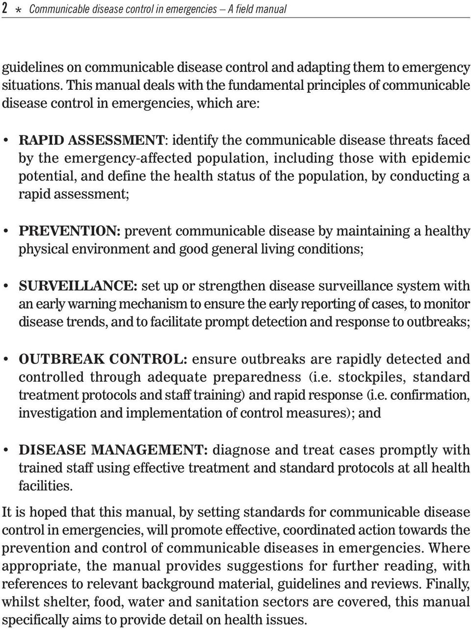 emergency-affected population, including those with epidemic potential, and define the health status of the population, by conducting a rapid assessment; PREVENTION: prevent communicable disease by