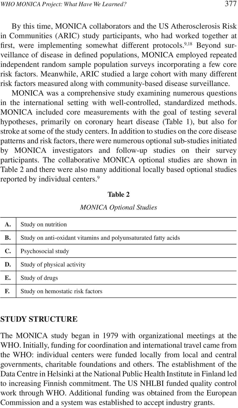 9,18 Beyond surveillance of disease in defined populations, MONICA employed repeated independent random sample population surveys incorporating a few core risk factors.