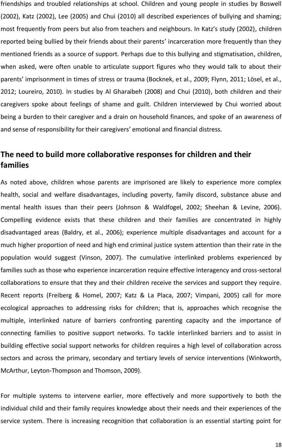 and neighbours. In Katz s study (2002), children reported being bullied by their friends about their parents incarceration more frequently than they mentioned friends as a source of support.