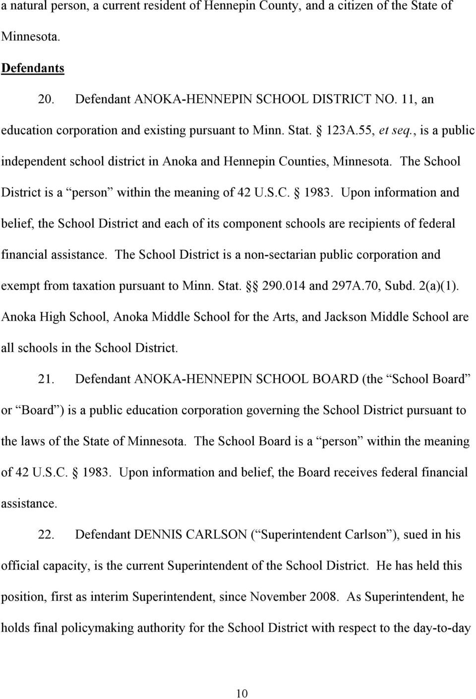 The School District is a person within the meaning of 42 U.S.C. 1983. Upon information and belief, the School District and each of its component schools are recipients of federal financial assistance.