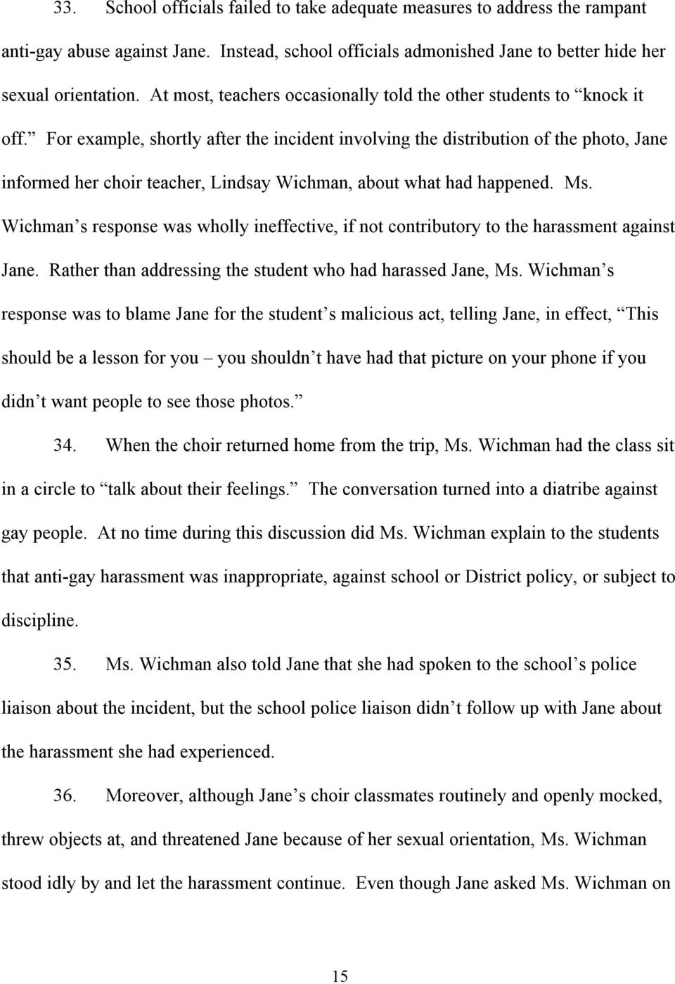 For example, shortly after the incident involving the distribution of the photo, Jane informed her choir teacher, Lindsay Wichman, about what had happened. Ms.