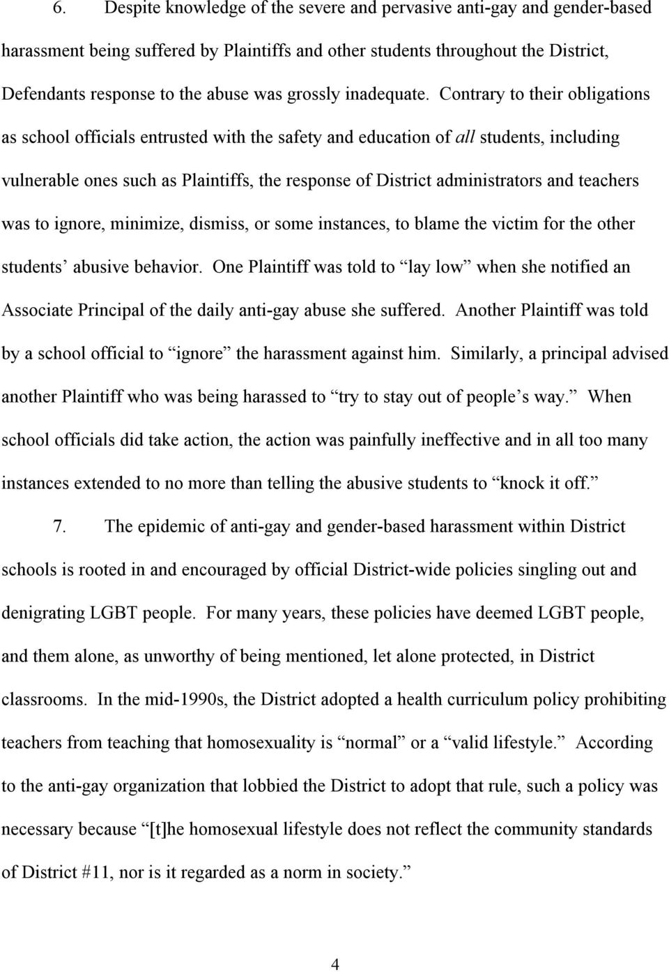Contrary to their obligations as school officials entrusted with the safety and education of all students, including vulnerable ones such as Plaintiffs, the response of District administrators and