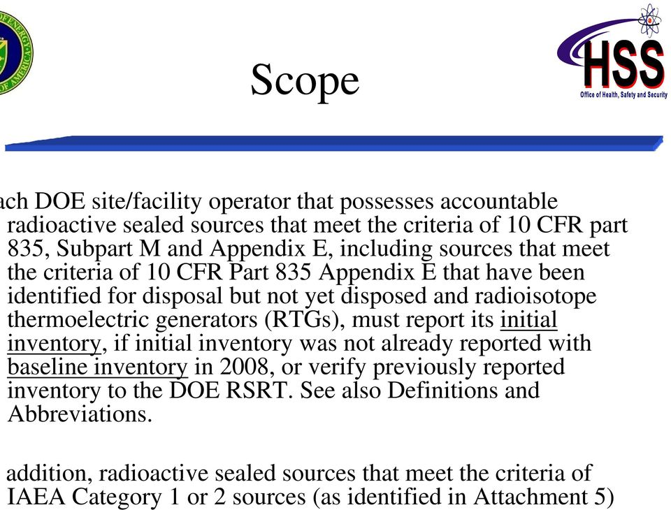 meet the criteria of 10 CFR Part 835 Appendix E that have been identified for disposal but not yet disposed and radioisotope thermoelectric generators (RTGs), must report its initial