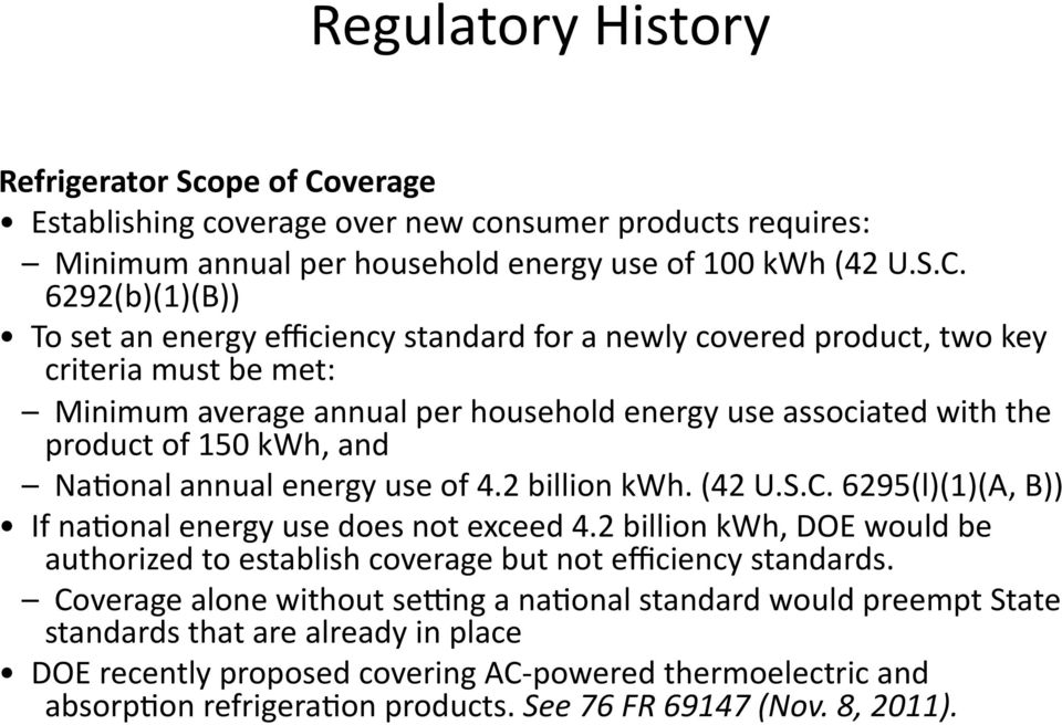 6292(b)(1)(B)) To set an energy efficiency standard for a newly covered product, two key criteria must be met: Minimum average annual per household energy use associated with the product of 150 kwh,