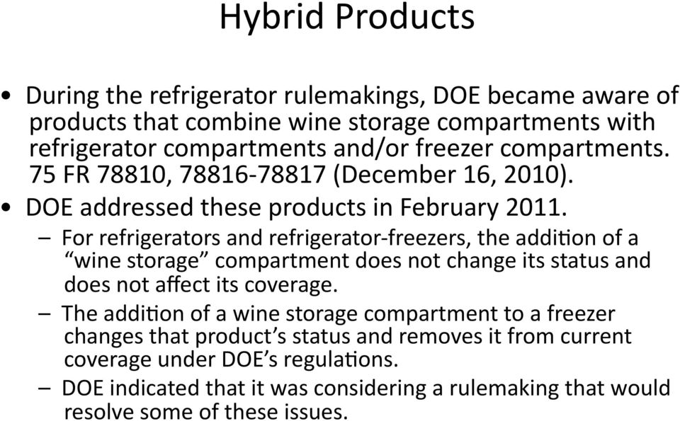 For refrigerators and refrigerator freezers, the addi2on of a wine storage compartment does not change its status and does not affect its coverage.