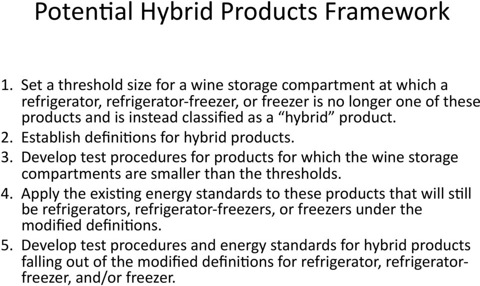 hybrid product. 2. Establish defini2ons for hybrid products. 3. Develop test procedures for products for which the wine storage compartments are smaller than the thresholds. 4.