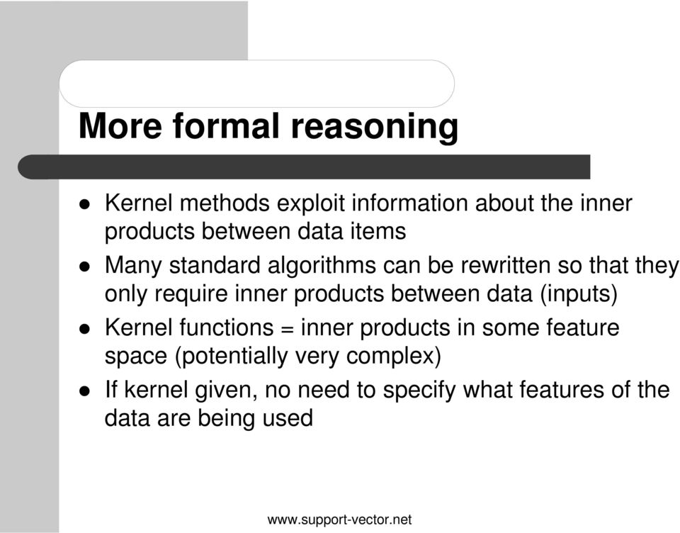 between data (inputs) Kernel functins = inner prducts in sme feature space